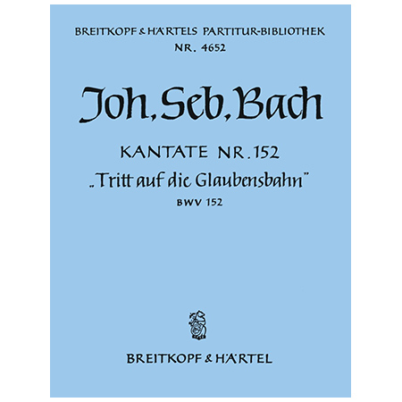 Bach, J. S.: Kantate BWV 152 »Tritt auf die Glaubensbahn«