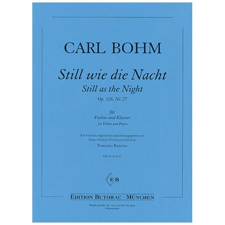 Bohm, C.: Still wie die Nacht Op. 326/27