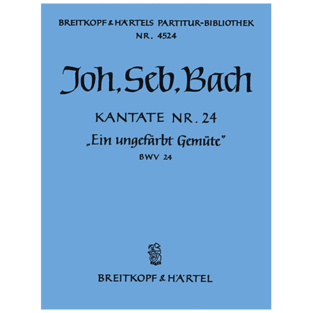 Bach, J. S.: Kantate BWV 24 »Ein ungefärbt Gemüte«