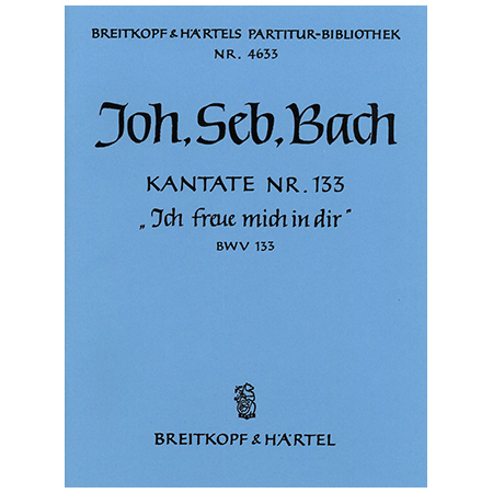 Bach, J. S.: Kantate BWV 133 »Ich freue mich in dir«
