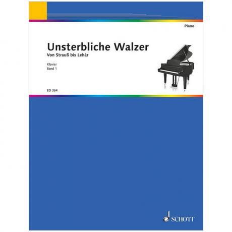 Unsterbliche Walzer von Strauß bis Lehár Band 1