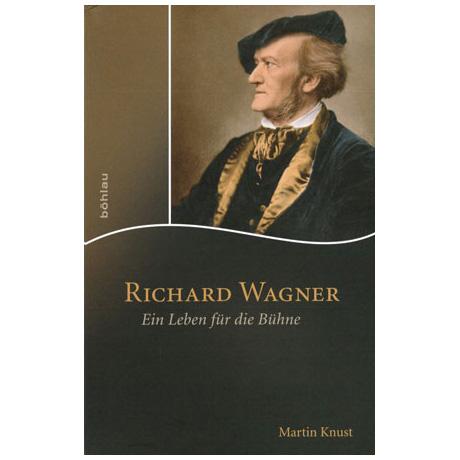 Knust, M.: Richard Wagner: Ein Leben für die Bühne