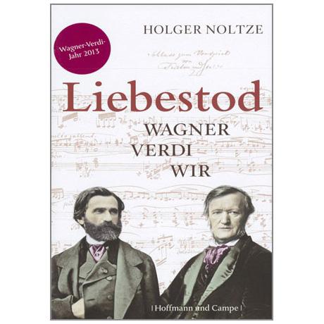 Noltze, H.: Liebestod: Wagner - Verdi - Wir