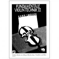 Raba, J./Moser, F.: Fundamentale Violintechnik Band 2